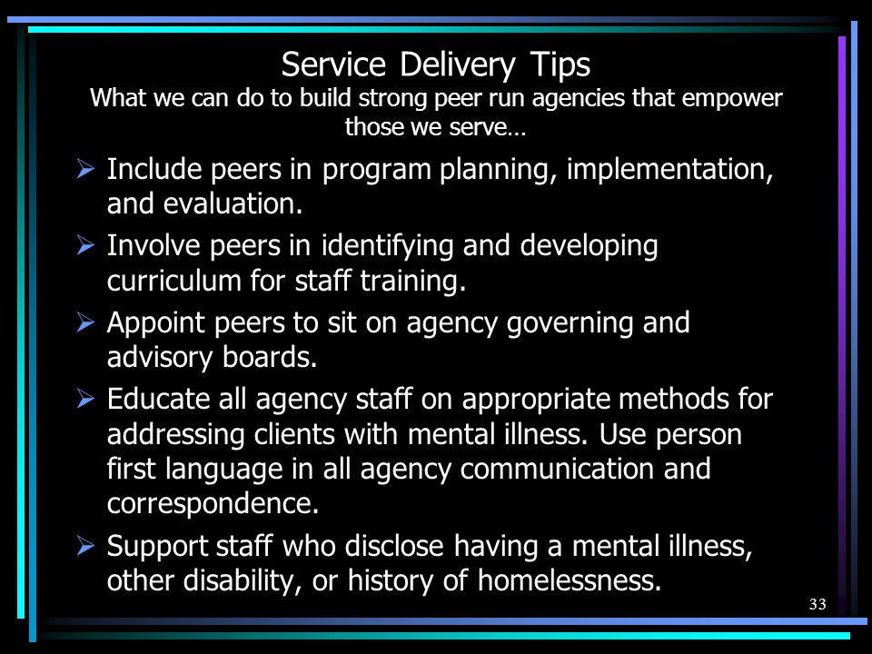 Service Delivery Tips What we can do to build strong peer run agencies that empower those we serve…
