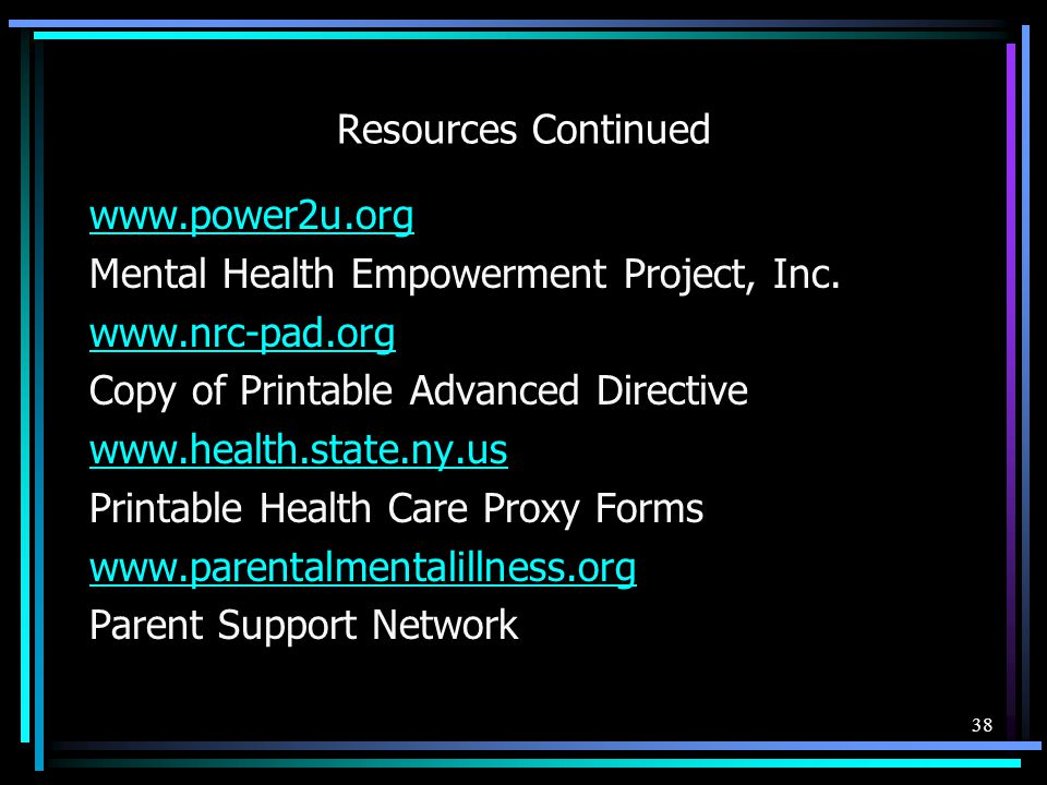 Resources Continued www.power2u.org. Mental Health Empowerment Project, Inc. www.nrc-pad.org. Copy of Printable Advanced Directive.