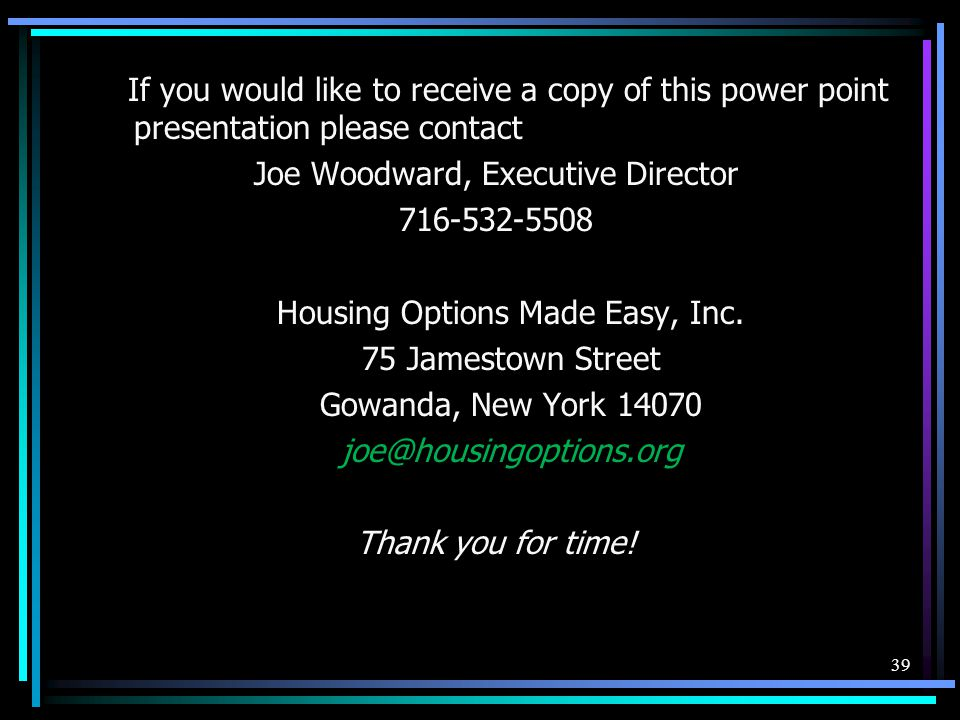 If you would like to receive a copy of this power point presentation please contact Joe Woodward, Executive Director 716-532-5508 Housing Options Made Easy, Inc.