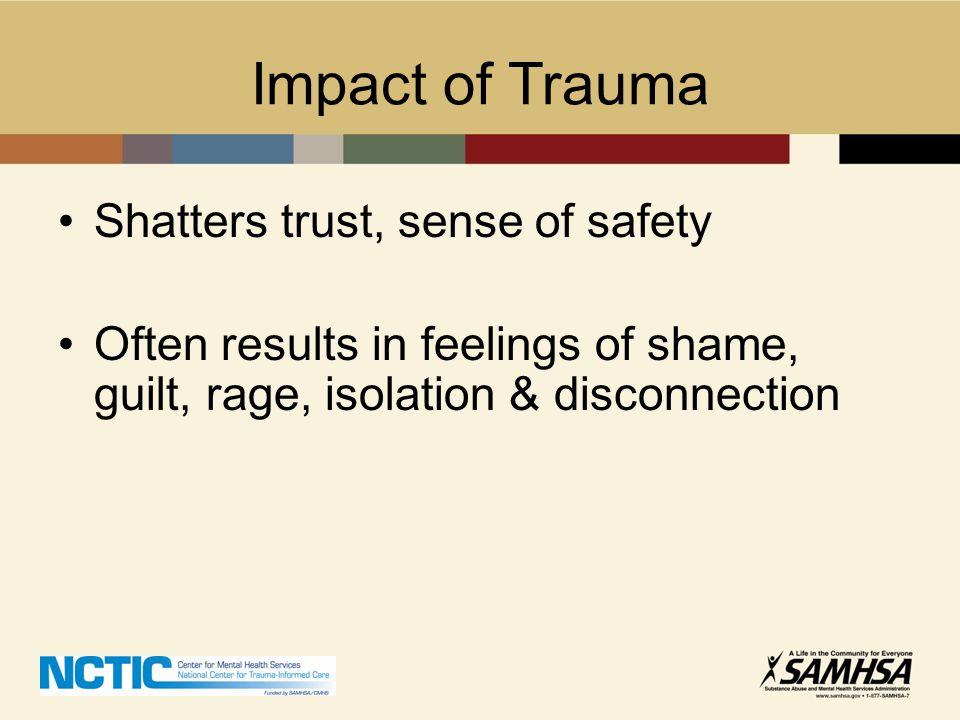Impact of Trauma Shatters trust, sense of safety