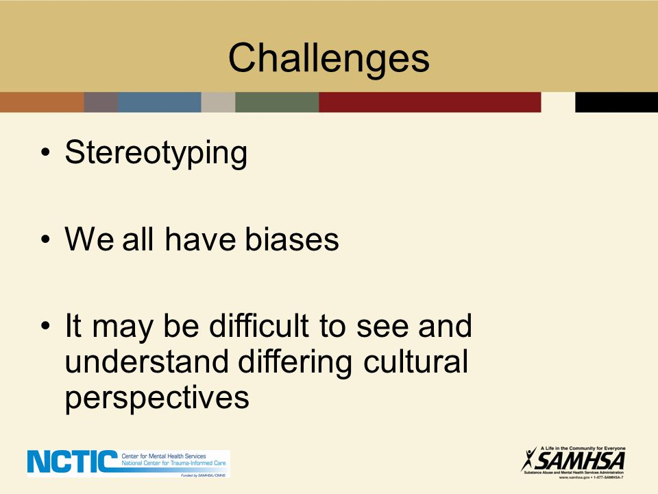 Challenges Stereotyping We all have biases
