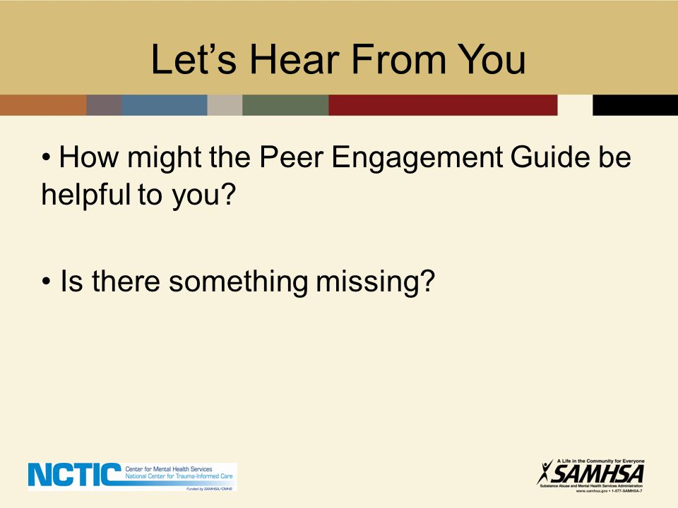 Let's Hear From You How might the Peer Engagement Guide be helpful to you.