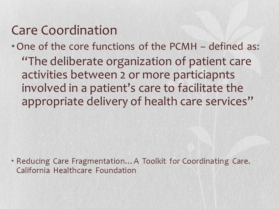 Care Coordination One of the core functions of the PCMH – defined as: