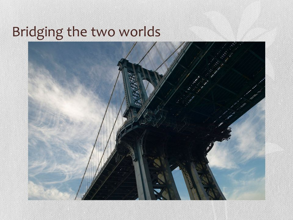 Bridging the two worlds