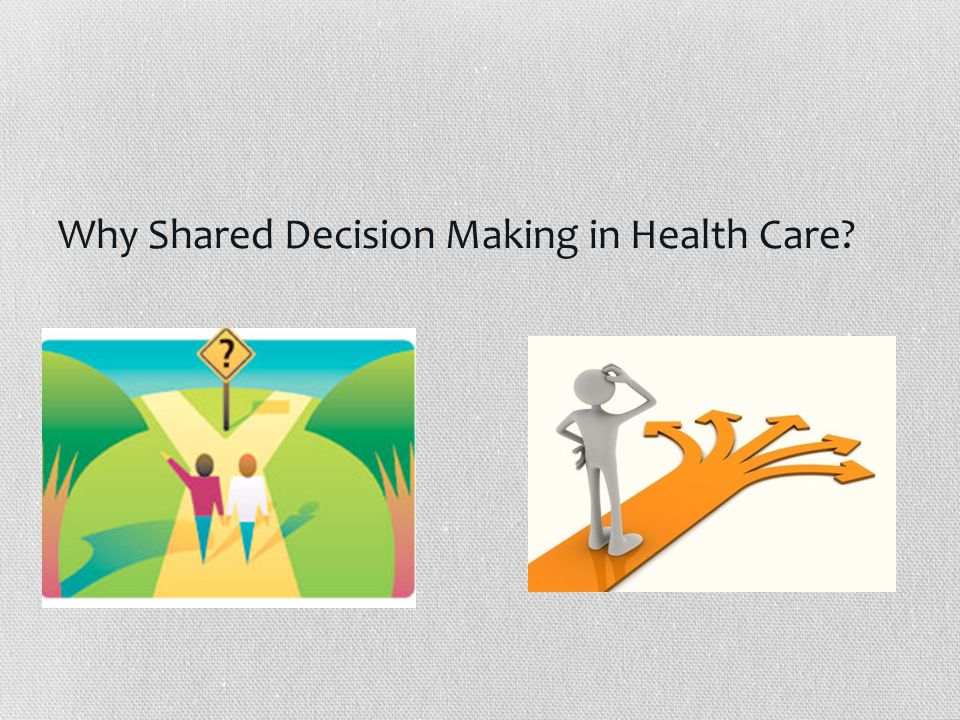 Why Shared Decision Making in Health Care