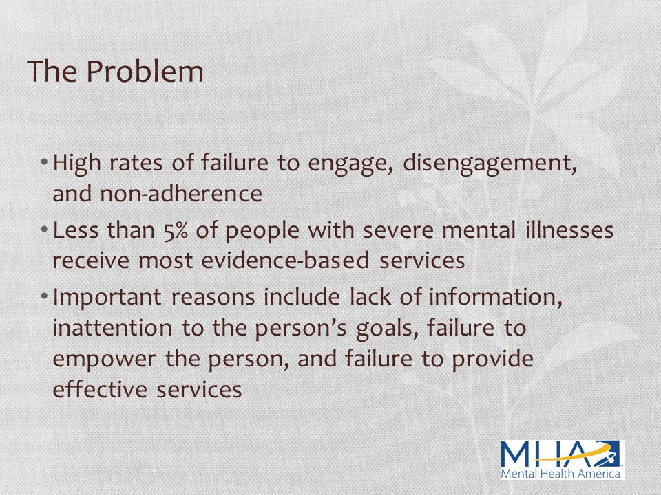 The Problem High rates of failure to engage, disengagement, and non-adherence.