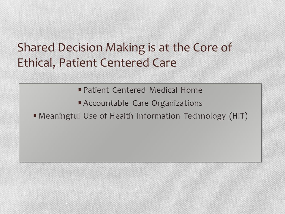 Shared Decision Making is at the Core of Ethical, Patient Centered Care
