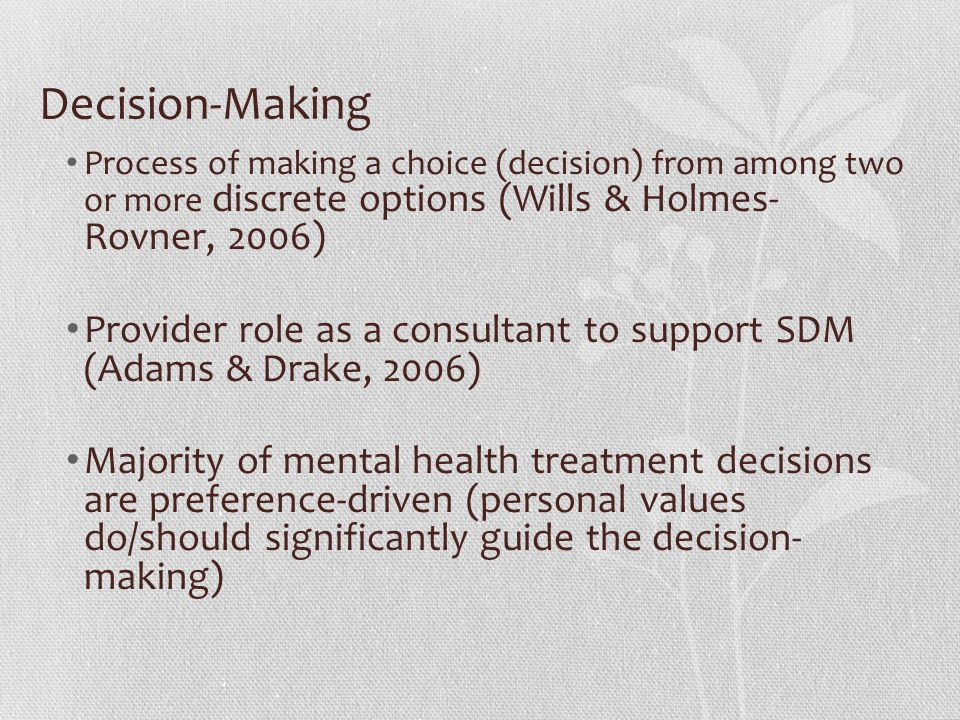 Decision-Making Process of making a choice (decision) from among two or more discrete options (Wills & Holmes- Rovner, 2006)