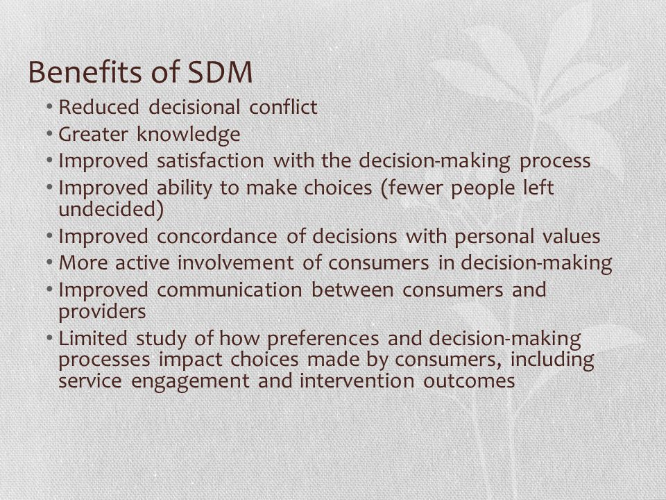 Benefits of SDM Reduced decisional conflict Greater knowledge