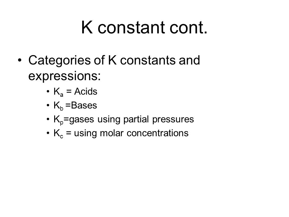 K constant cont. Categories of K constants and expressions: Ka = Acids