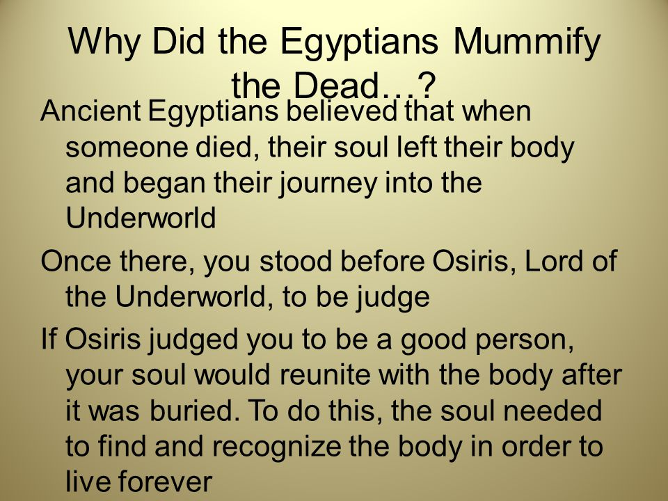 Why Did the Egyptians Mummify the Dead…