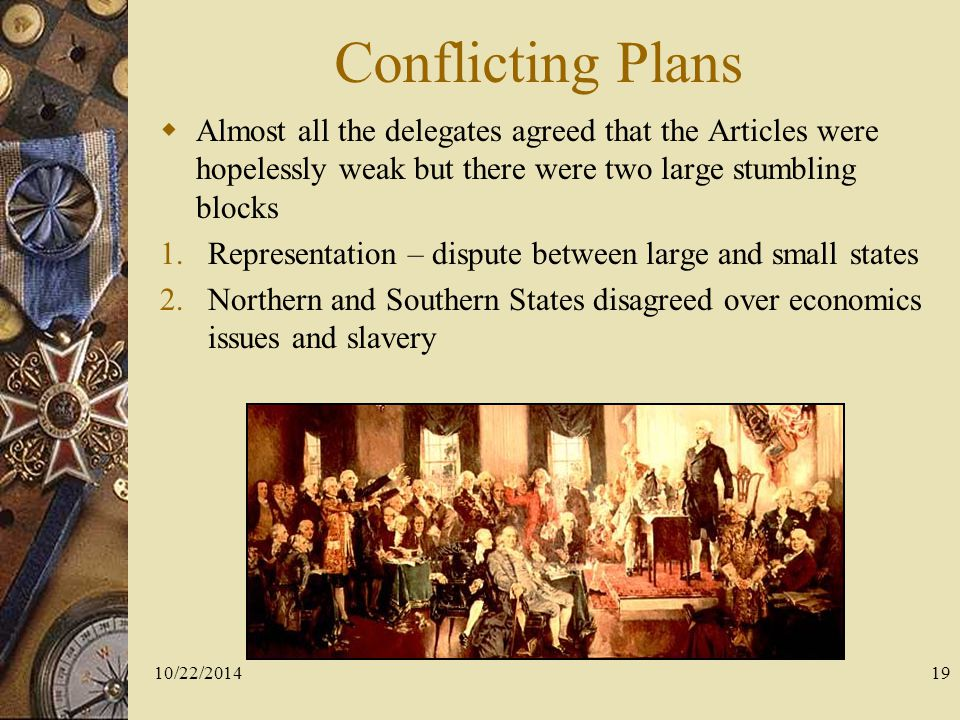 Conflicting Plans Almost all the delegates agreed that the Articles were hopelessly weak but there were two large stumbling blocks.
