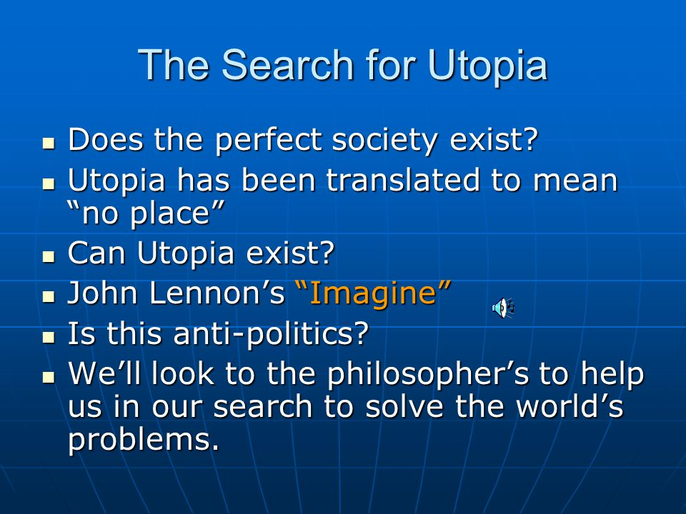 The Search for Utopia Does the perfect society exist