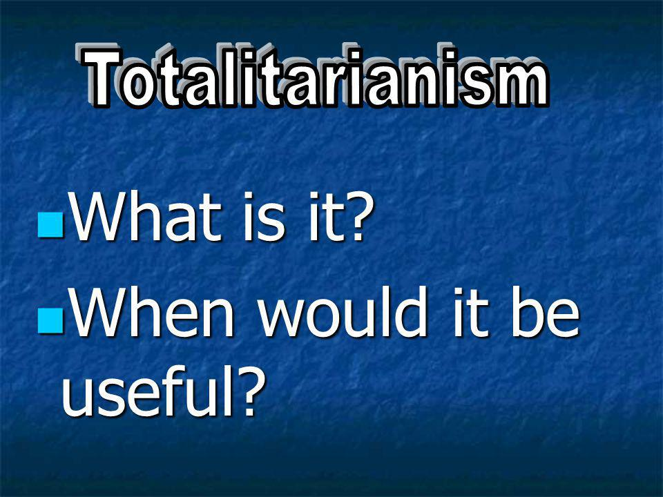 Totalitarianism What is it When would it be useful
