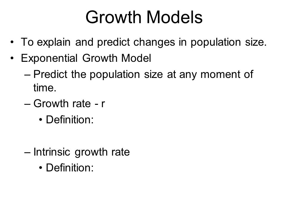 Growth Models To explain and predict changes in population size.