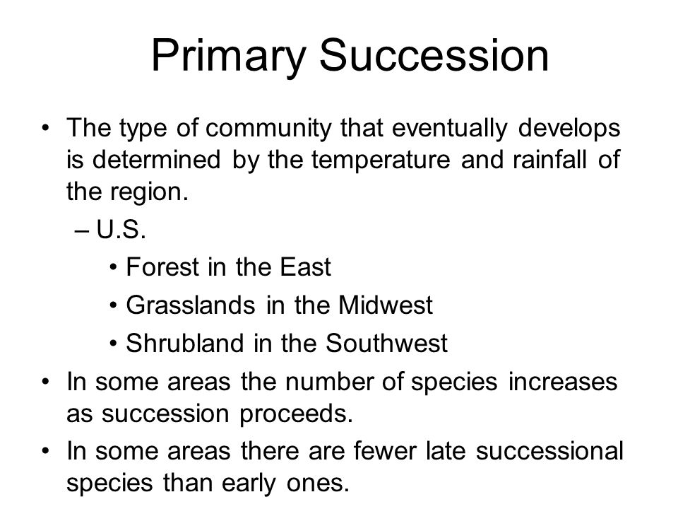 Primary Succession The type of community that eventually develops is determined by the temperature and rainfall of the region.