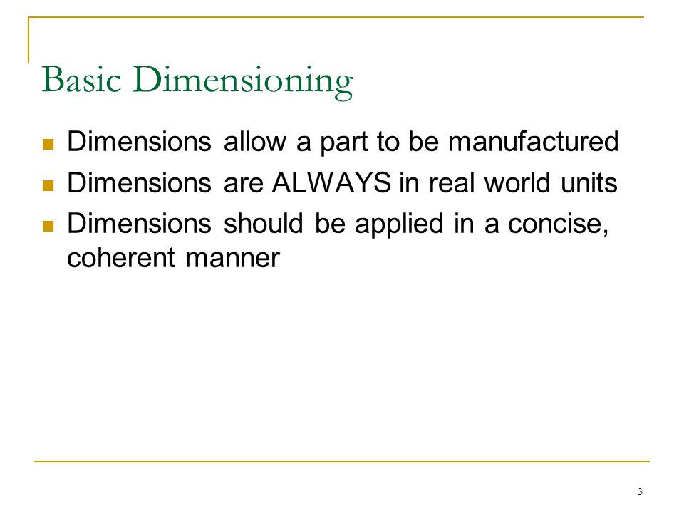 Basic Dimensioning Dimensions allow a part to be manufactured