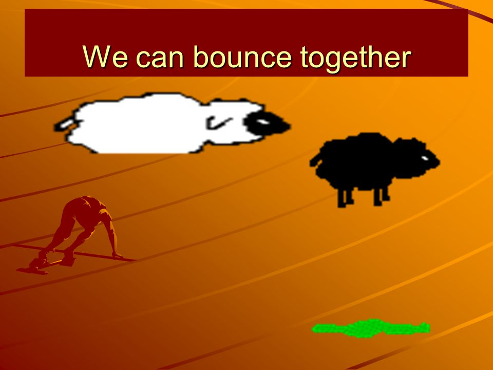 We can bounce together
