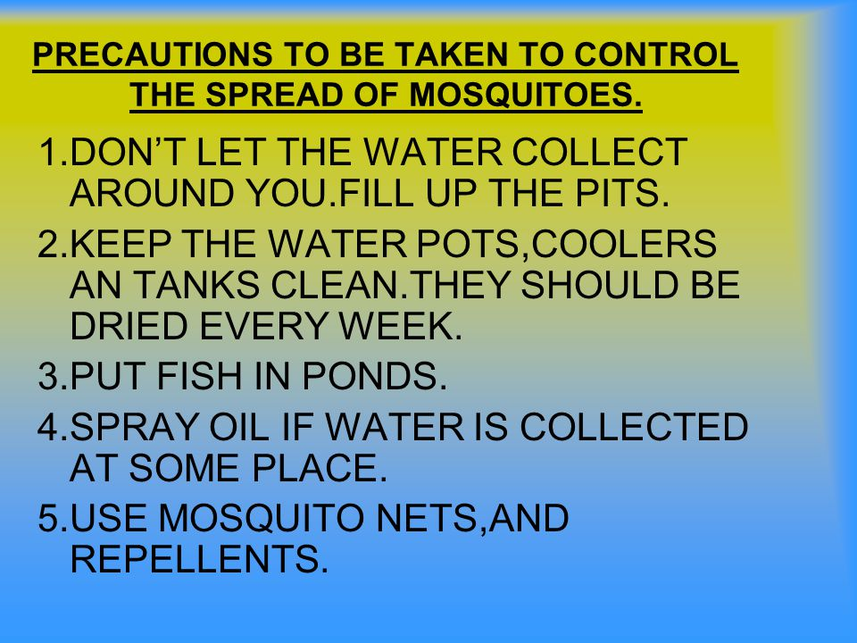 PRECAUTIONS TO BE TAKEN TO CONTROL THE SPREAD OF MOSQUITOES.