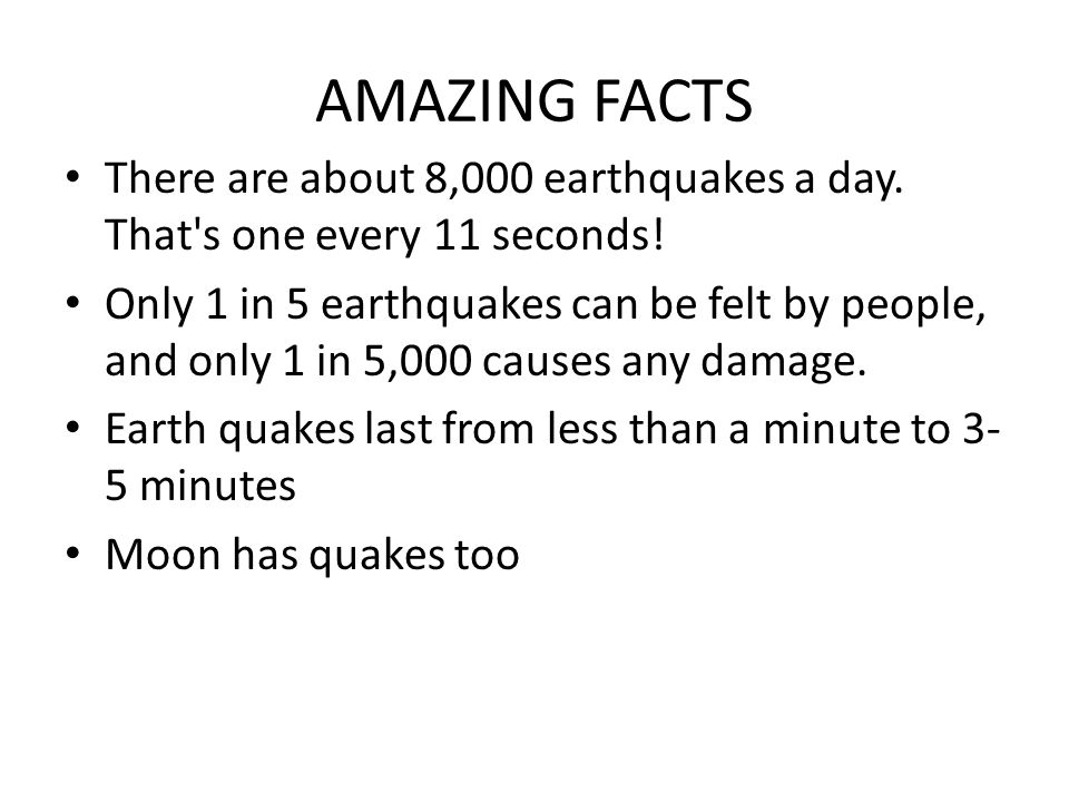 AMAZING FACTS There are about 8,000 earthquakes a day. That s one every 11 seconds!