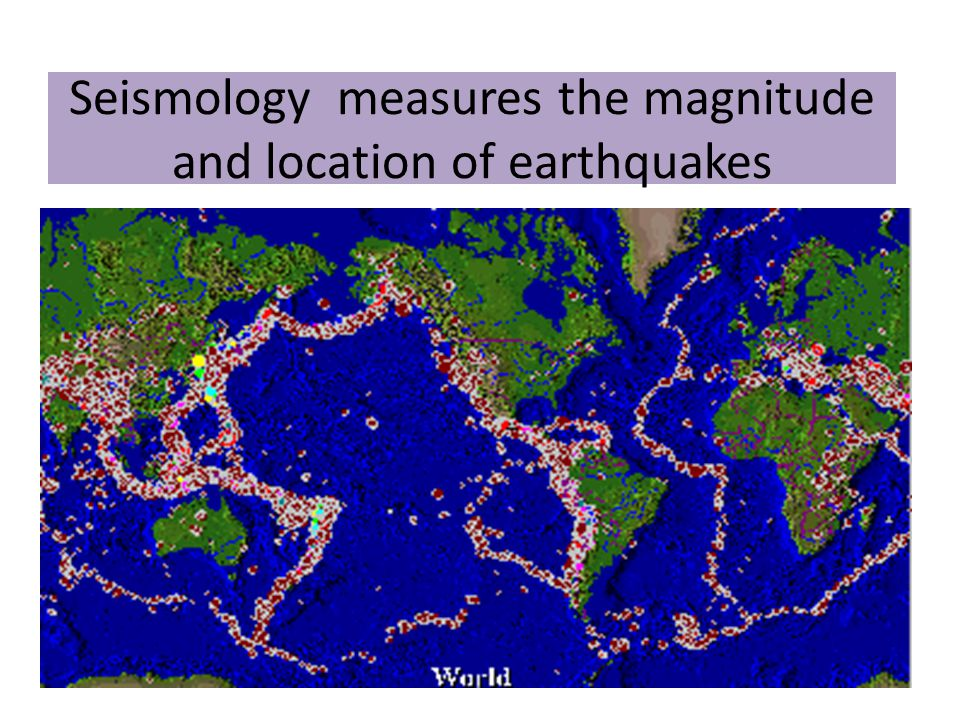 Seismology measures the magnitude and location of earthquakes