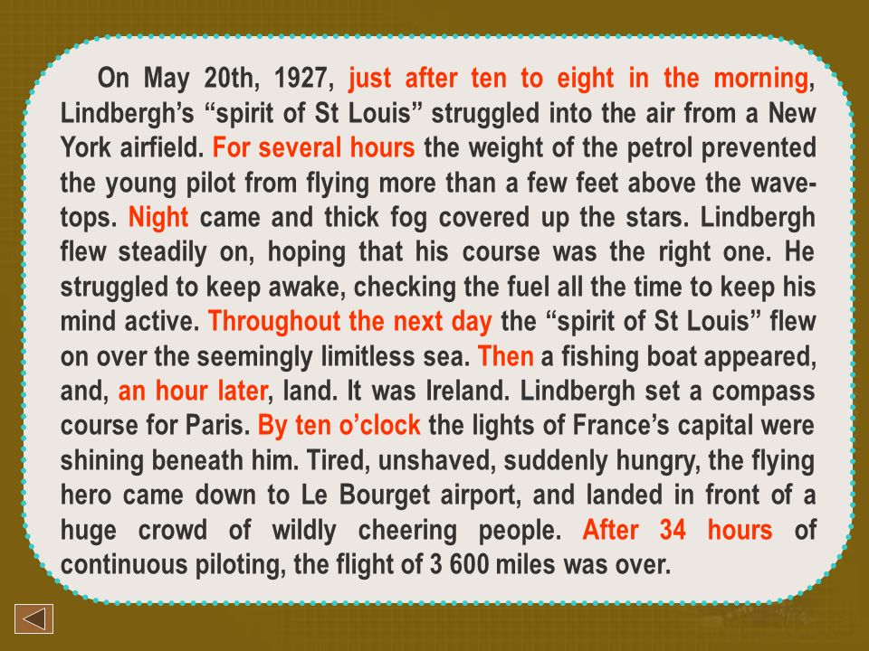 On May 20th, 1927, just after ten to eight in the morning, Lindbergh's spirit of St Louis struggled into the air from a New York airfield.
