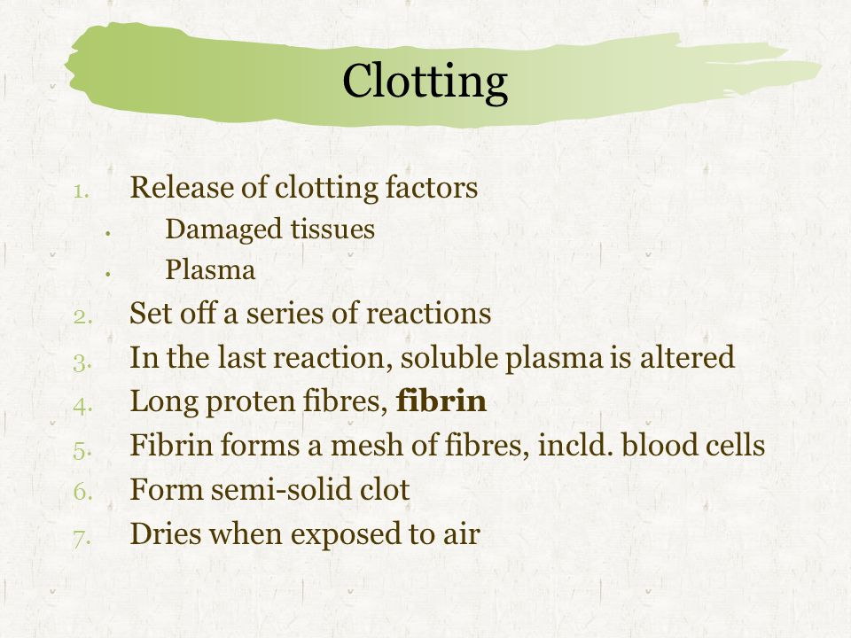Clotting Release of clotting factors Set off a series of reactions