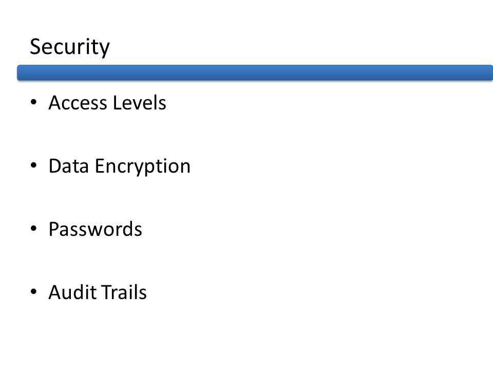 Security Access Levels Data Encryption Passwords Audit Trails