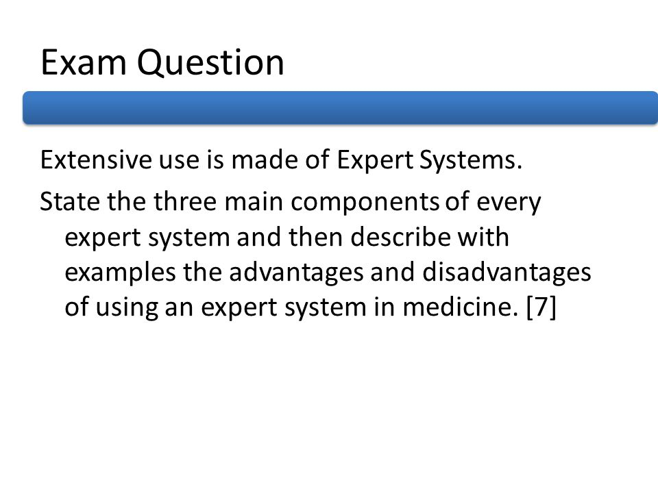 Exam Question Extensive use is made of Expert Systems.