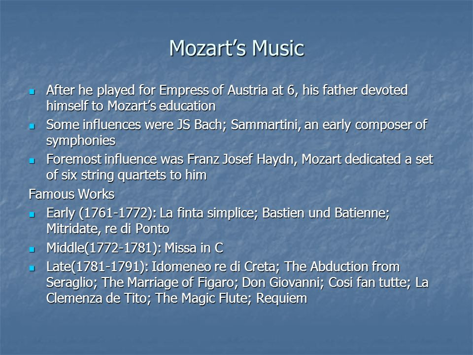 Mozart's Music After he played for Empress of Austria at 6, his father devoted himself to Mozart's education.