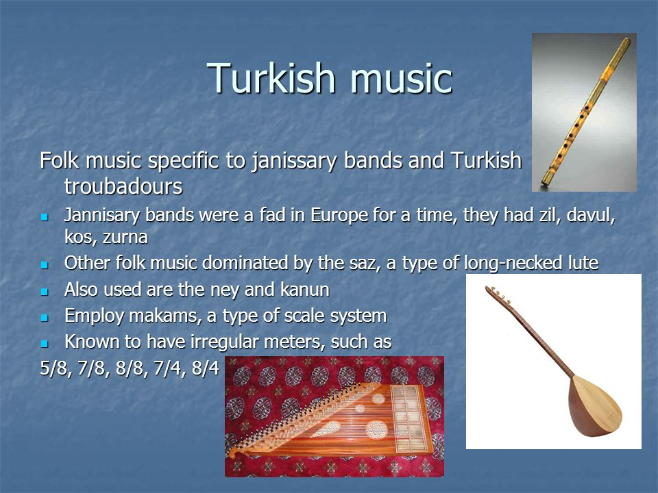 Turkish music Folk music specific to janissary bands and Turkish troubadours.