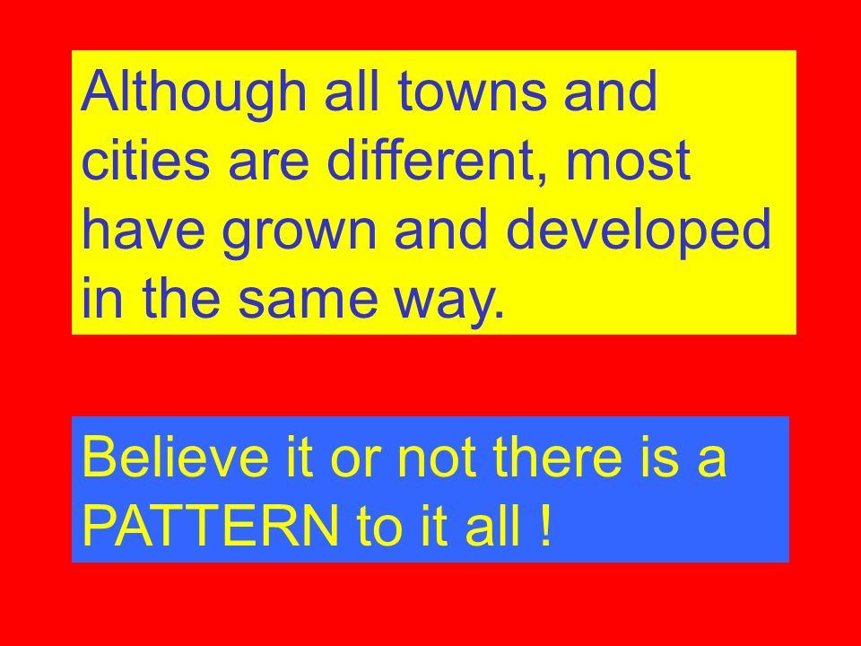 Although all towns and cities are different, most have grown and developed in the same way.