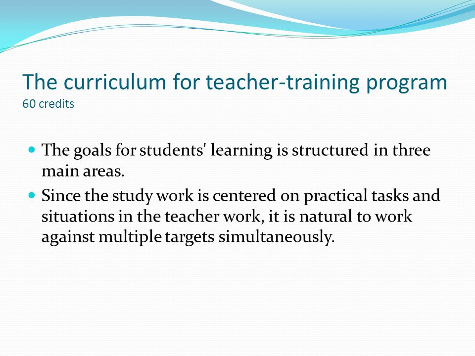 The curriculum for teacher-training program 60 credits