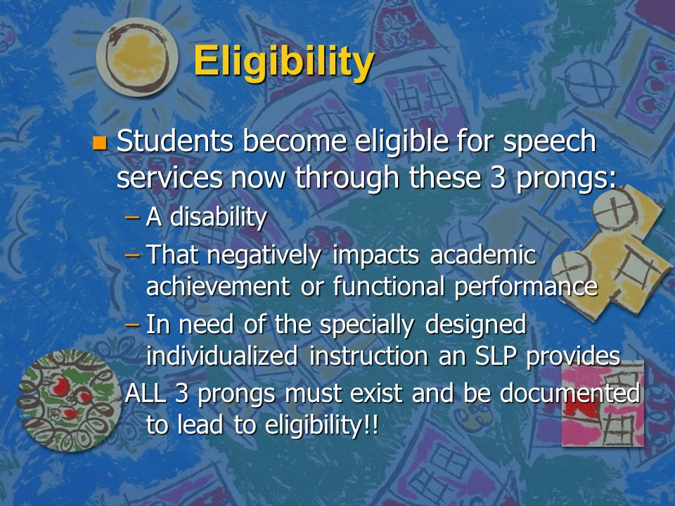 EligibilityStudents become eligible for speech services now through these 3 prongs: A disability.