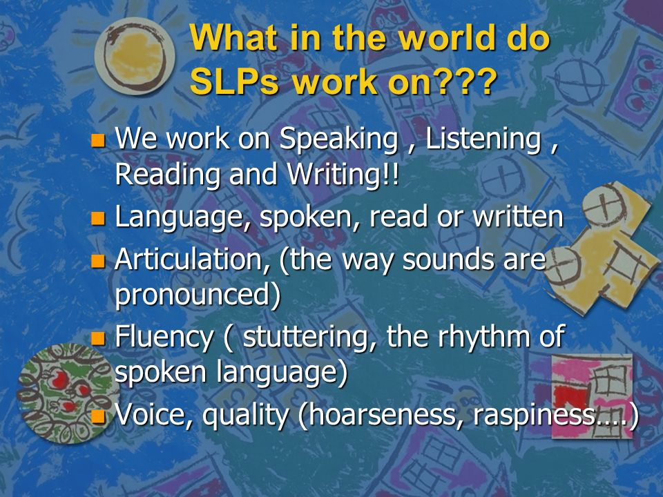 What in the world do SLPs work on