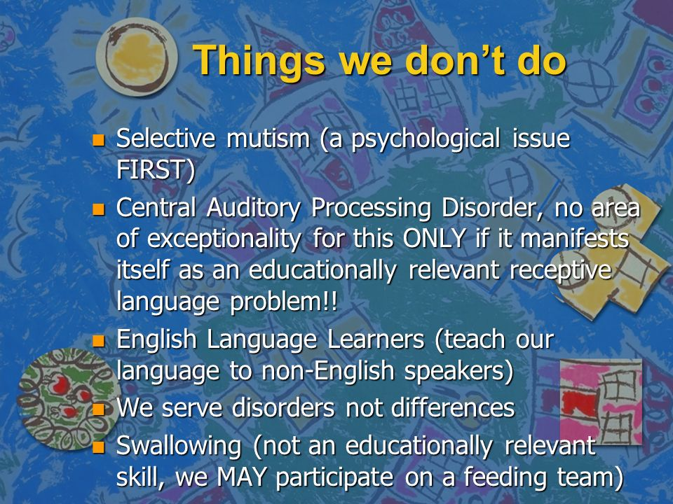 Things we don't do Selective mutism (a psychological issue FIRST)