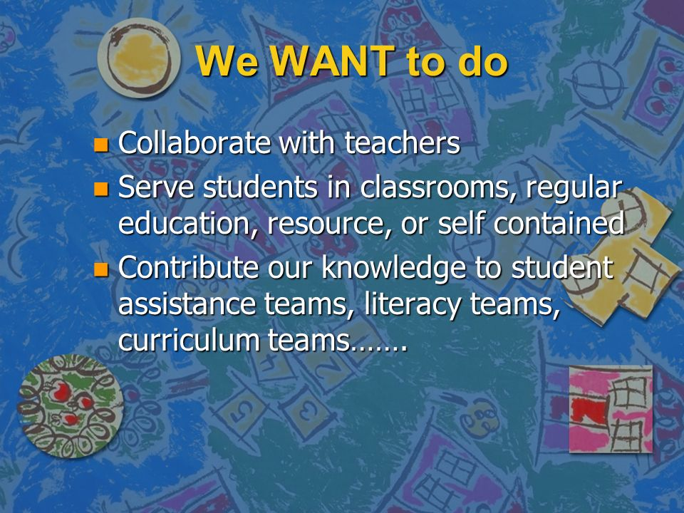 We WANT to do Collaborate with teachers