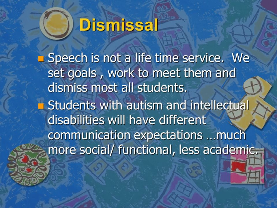 Dismissal Speech is not a life time service. We set goals , work to meet them and dismiss most all students.