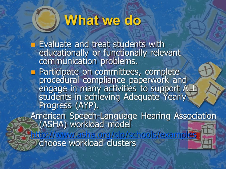 What we doEvaluate and treat students with educationally or functionally relevant communication problems.