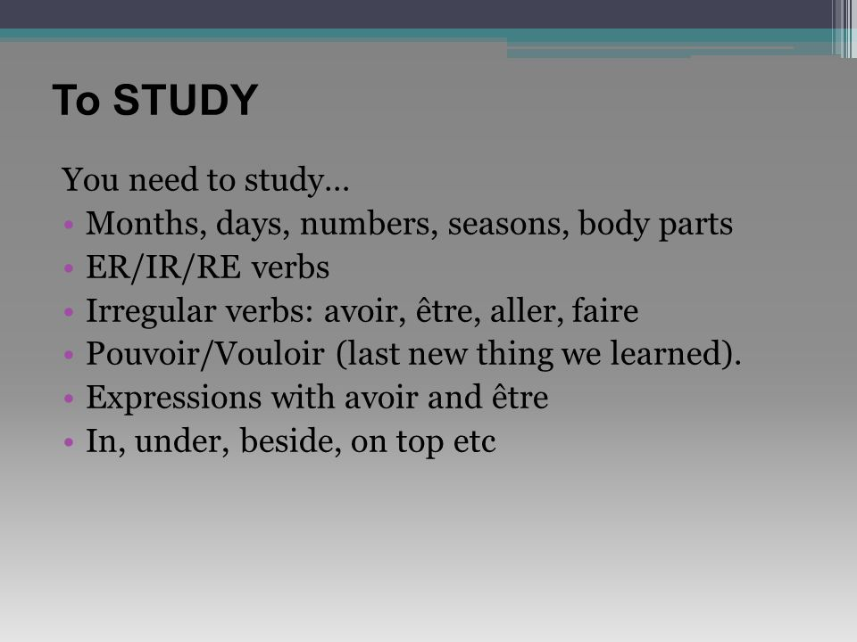 To STUDY You need to study… Months, days, numbers, seasons, body parts