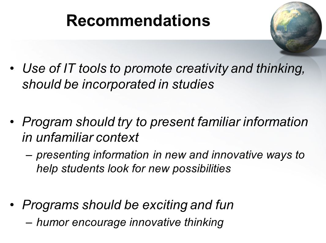 RecommendationsUse of IT tools to promote creativity and thinking, should be incorporated in studies.