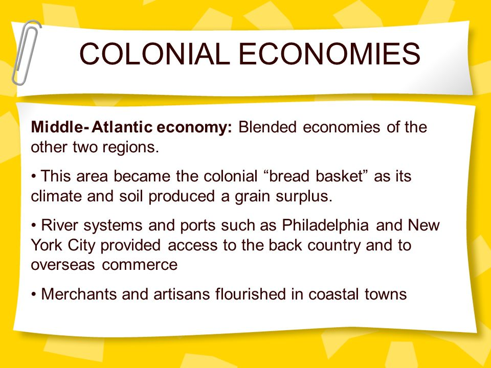 COLONIAL ECONOMIES Middle- Atlantic economy: Blended economies of the other two regions.
