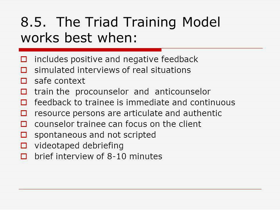 8.5. The Triad Training Model works best when: