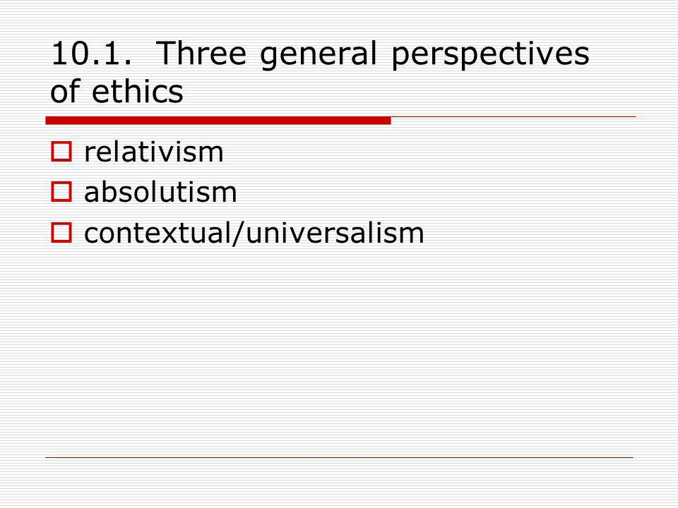 10.1. Three general perspectives of ethics