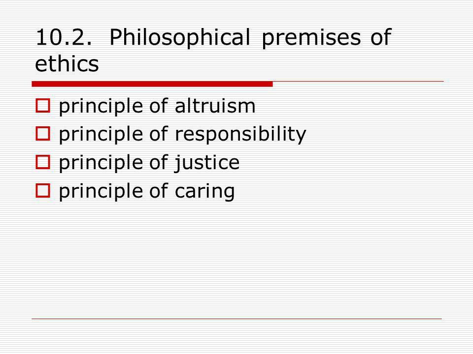 10.2. Philosophical premises of ethics