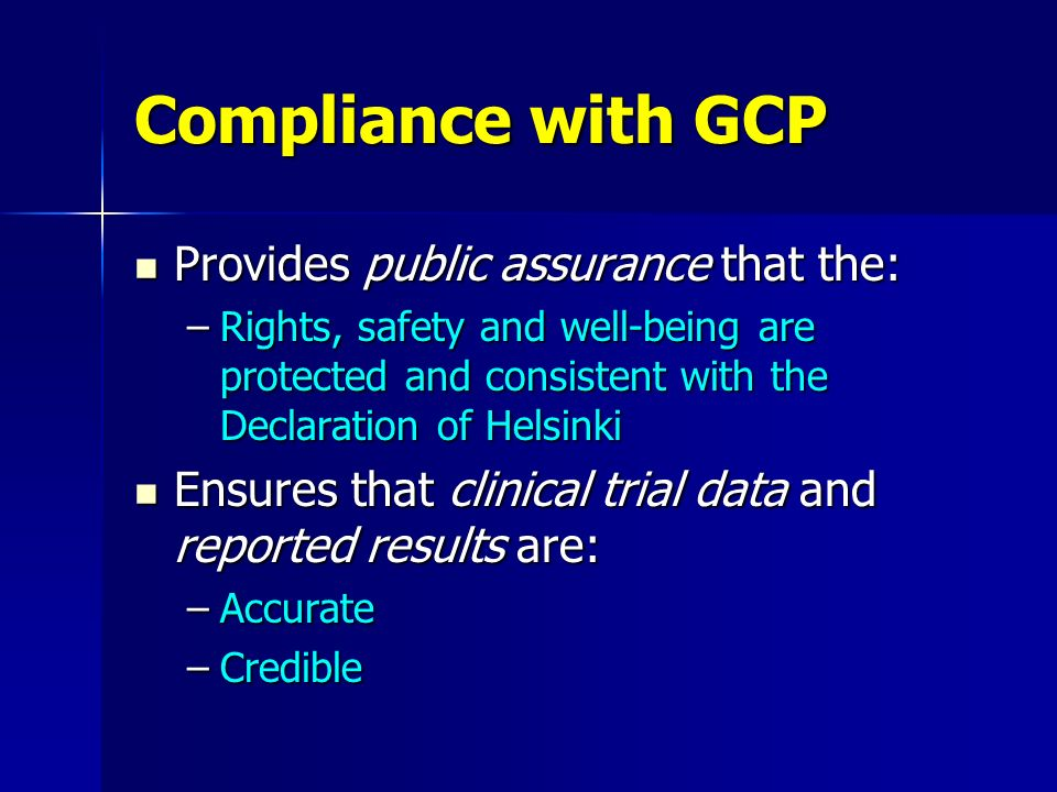 Compliance with GCP Provides public assurance that the: