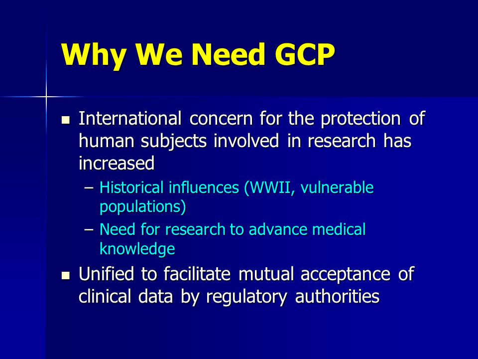 Why We Need GCP International concern for the protection of human subjects involved in research has increased.