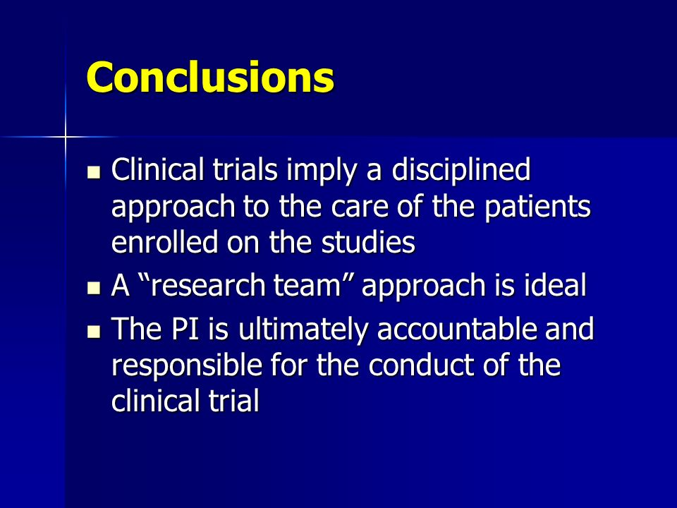 Conclusions Clinical trials imply a disciplined approach to the care of the patients enrolled on the studies.