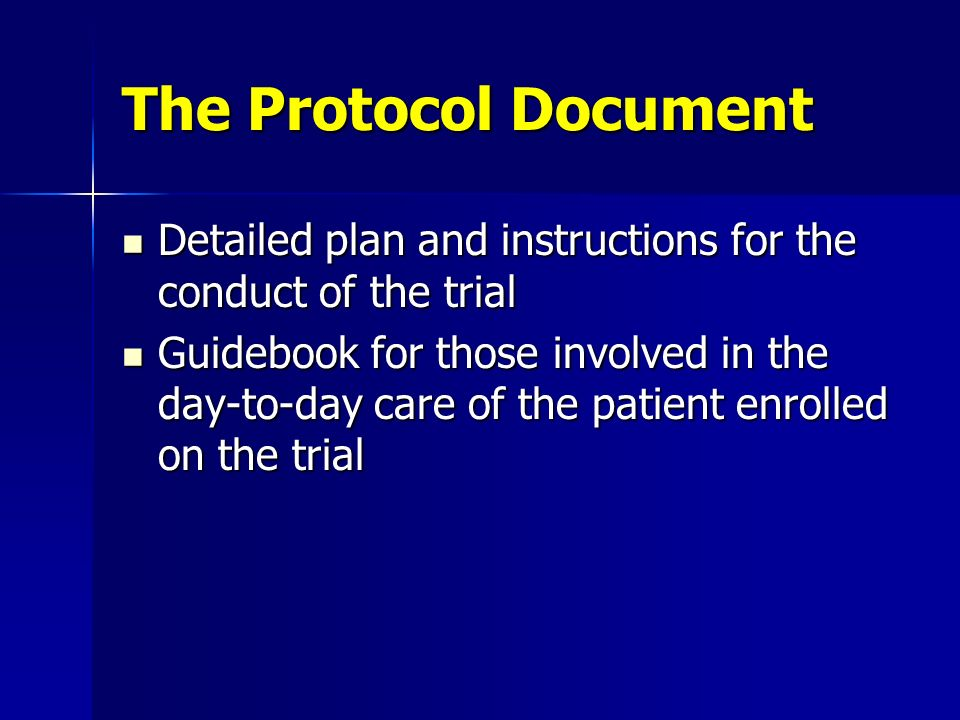The Protocol Document Detailed plan and instructions for the conduct of the trial.