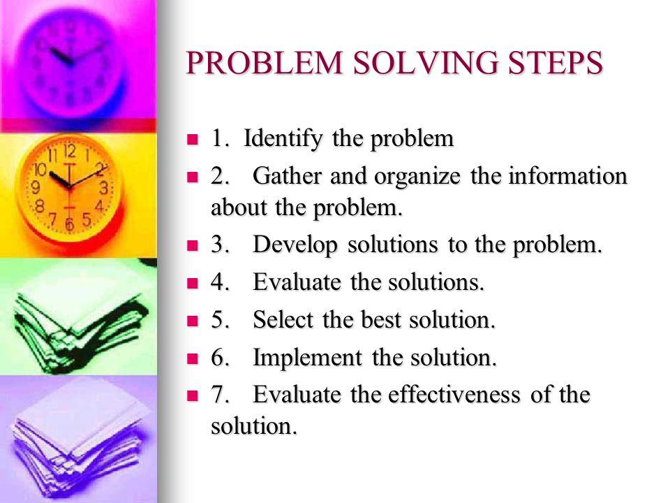 PROBLEM SOLVING STEPS 1. Identify the problem